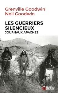 Neil Goodwin et Grenville Goodwin - Les Guerriers silencieux - Journaux apaches.
