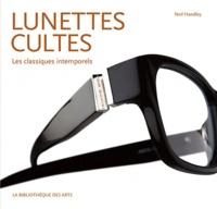 Lunettes cultes- Les classiques intemporels - Neil Handley |