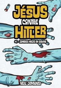 Neil Jomunsi - Jésus contre Hitler, ép.1 : Zombies nazis en Sibérie.