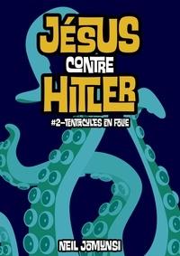 Neil Jomunsi - Jésus contre Hitler, ép.2 : Tentacules en folie.