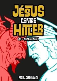 Neil Jomunsi - Jésus contre Hitler, ép.5 : Nom de Dieu !.