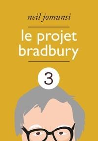 Neil Jomunsi - Le Projet Bradbury : intégrale 3.