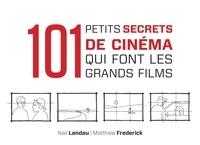 Neil Landau et Matthew Frederick - 101 petits secrets de cinéma qui font les grands films.