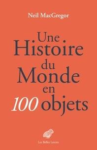 Neil MacGregor - Une histoire du monde en 100 objets.