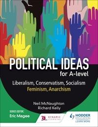 Neil McNaughton et Richard Kelly - Political ideas for A Level: Liberalism, Conservatism, Socialism, Feminism, Anarchism.