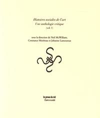 Neil McWilliam et Constance Moréteau - Histoires sociales de l'art - Une anthologie critique (volume 1).