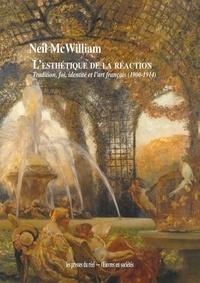Neil McWilliam - L'esthétique de la réaction - Tradition, foi, identité et l'art français (1900-1914).