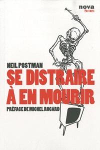 Neil Postman - Se distraire à en mourir.