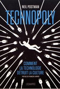 Neil Postman - Technopoly - Comment la technologie détruit la culture.