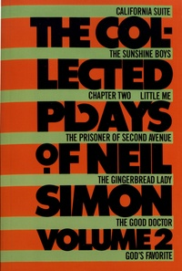 Neil Simon - The Collected Plays of Neil Simon - Volume 2, California Suite ; The Sunshine Boys ; Chapter Two ; Little Me ; The Prisoner of Second Avenue ; The Gingerbread Lady ; The Good Doctor ; God's Favorite.