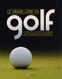 Neil Tappin et Fergus Bisset - Le grand livre du golf - L'histoire, la technique, les tournois, les champions et les règles.