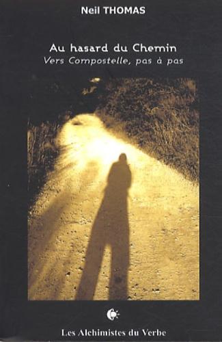Neil Thomas - Au hasard du Chemin - Vers Compostelle, pas à pas.