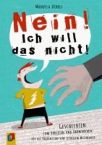 """""""NEIN! Ich will das nicht!"""" - Geschichten zum Vorlesen und Drüberreden für die Prävention von sexuellem Missbrauch."""