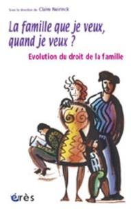NEIRINCK CLAIRE - La famille que je veux, quand je veux ? - Evolution du droit de la famille.