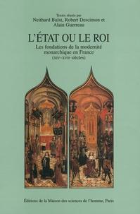 Neithard Bulst et Robert Descimon - L'Etat ou le roi - Les fondations de la modernité monarchique en France (XIVe-XVIIe siècles).
