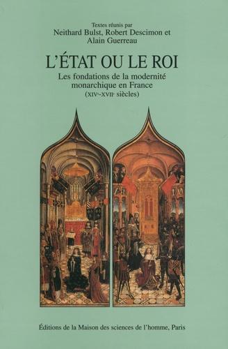 L'Etat ou le roi. Les fondations de la modernité monarchique en France (XIVe-XVIIe siècles)