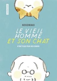 Nekomaki - Le vieil homme et son chat Tome 1 : Le vieil homme et son chat n'ont plus peur des chiens.