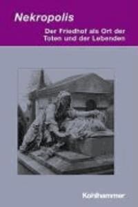 Nekropolis - Der Friedhof als Ort der Toten und der Lebenden.