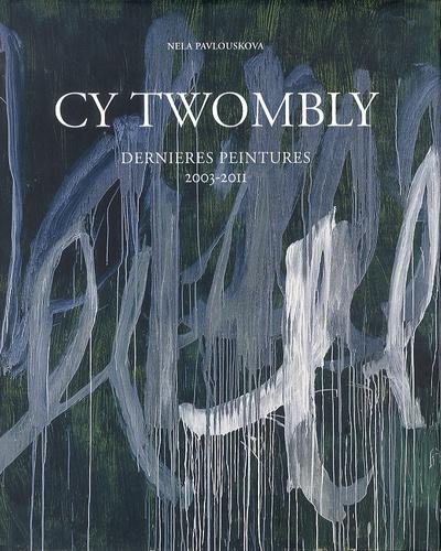 CY Twombly. Dernières peintures 2003-2011