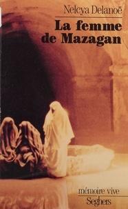 Nelcya Delanoë - La Femme de Mazagan.
