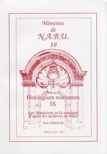 Nele Ziegler - Florilegium marianum - Tome 9, Les musiciens et la musique d'après les archives de Mari.