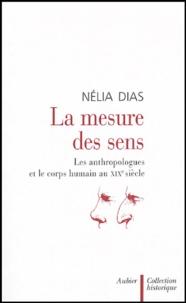 Nélia Dias - La mesure des sens - Les anthropologues et le corps humain au XIXe siècle.