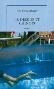 Nell Freudenberger - Le dissident chinois.