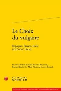 Nella Bianchi Bensimon et Bernard Darbord - Le choix du vulgaire - Espagne, France, Italie (XIIIe-XVIe siècle).