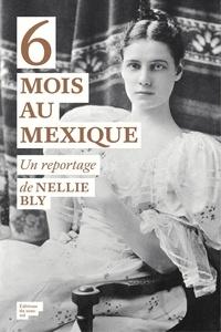 Nellie Bly - 6 mois au Mexique.