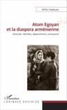 Nellie Hogikyan - Atom Egoyan et la diaspora arménienne - Génocide, identités, déplacements, survivances.