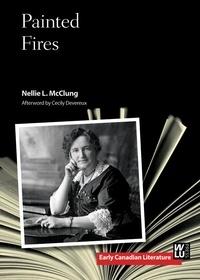 Nellie L. McClung et Cecily Devereux - Painted Fires.