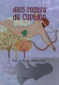 Nellie Nahla Zeraoui - Dans l'ombre de Cupidon.