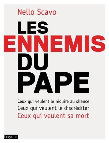 Les ennemis du Pape. Ceux qui veulent le réduire au silence