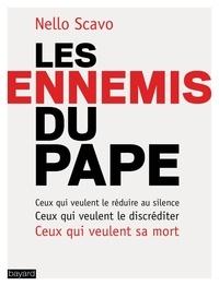 Nello Scavo - Les ennemis du Pape - Ceux qui veulent le discréditer, Ceux qui veulent le réduire au silence, Ceux qui veulent sa mort.