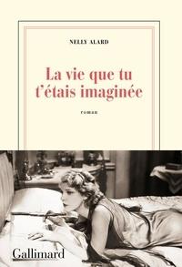 Ebook pdf à télécharger La vie que tu t'étais imaginée  par Nelly Alard 9782072853807