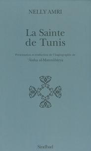 Nelly Amri - La Sainte de Tunis - Présentation et traduction de l'hagiographie de 'Aisha al-Mannûbiyya.