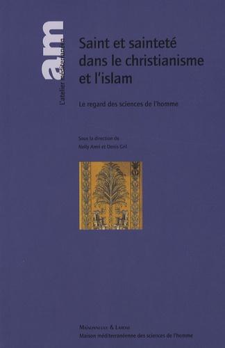 Nelly Amri et Denis Gril - Saint et sainteté dans le christianisme et l'islam - Le regard des sciences de l'homme.
