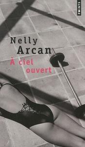 Nelly Arcan - A ciel ouvert.