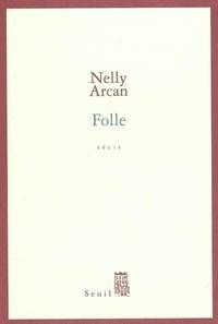 Nelly Arcan - Folle.