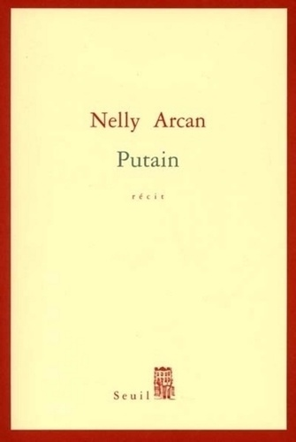 Putain - Nelly Arcan - Format PDF - 9782021013085 - 6,49 €