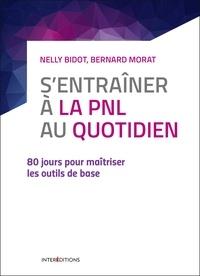 Nelly Bidot et Bernard Morat - S'entrainer à la PNL au quotidien - 80 jours pour maîtriser les outils de base.