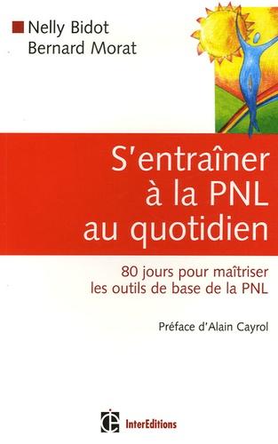 Nelly Bidot et Bernard Morat - S'entraîner à la PNL au quotidien - 80 Jours pour maîtriser les outils de la PNL.