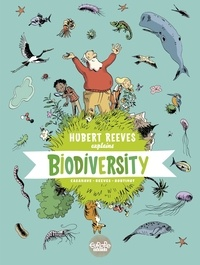 Nelly Boutinot et Hubert Reeves - Hubert Reeves Explains - Volume 1 - Biodiversity.