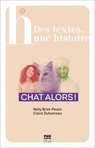 Nelly Briet-Peslin et Claire Duhameau - Chat alors !.