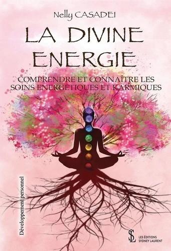 Nelly Casadei - La Divine énergie - Comprendre et connaître les soins énergétiques et karmiques.