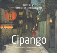 Nelly Delay et Dominique Rivolier-Ruspoli - Cipango - Japon-Occident, l'histoire d'une rencontre.