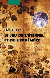 Nelly Delay - Le jeu de l'éternel et de l'éphémère.