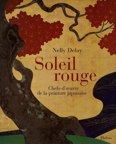 Nelly Delay - Soleil rouge - Chefs-d'oeuvre de la peinture japonaise.