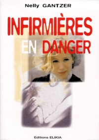 Nelly Gantzer - Infirmières en danger.