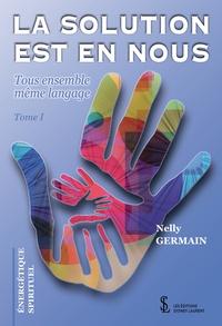 Nelly Germain - La solution est en nous - Tome 1.